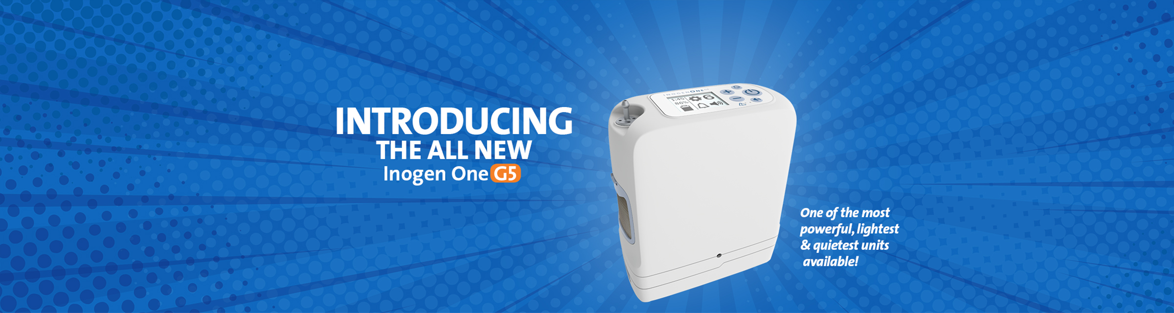 Introducing the all new Inogen One G5. One of the most powerful, lightest & quietest units available!