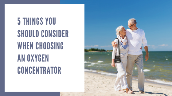 5 Things You Should Consider When Choosing an Oxygen Concentrator
